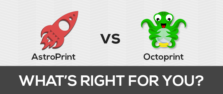 AstroPrint or OctoPrint? OctoPrint alternatives