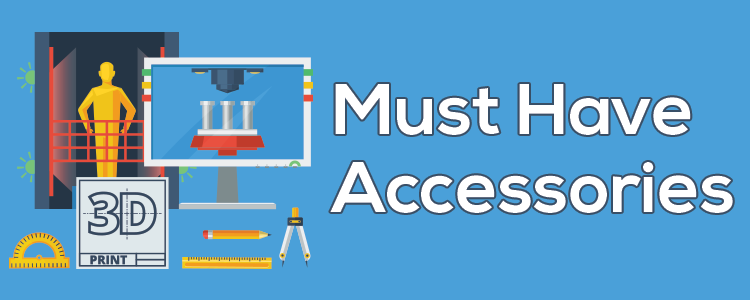 Must have accessories for 3D Printing